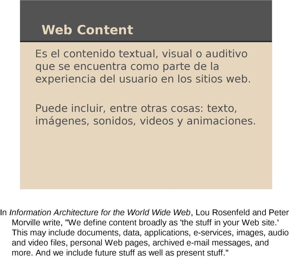 "In Information Architecture for the World Wide Web, Lou Rosenfeld and Peter Morville write, ""We define content broadly as 'the stuff in your"