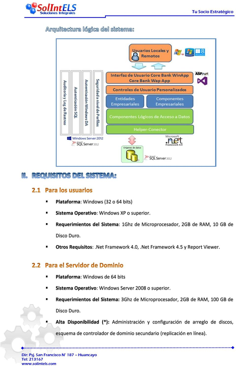Net Framework 4.5 y Report Viewer. Plataforma: Windows de 64 bits Sistema Operativo: Windows Server 2008 o superior.