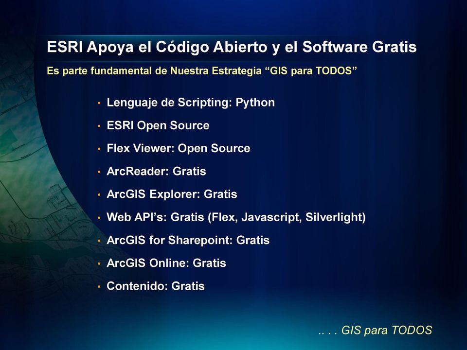Open Source ArcReader: Gratis ArcGIS Explorer: Gratis Web API s: Gratis (Flex,