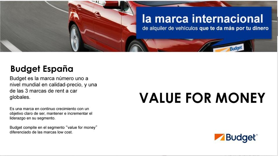 VALUE FOR MONEY Es una marca en continuo crecimiento con un objetivo claro de ser,