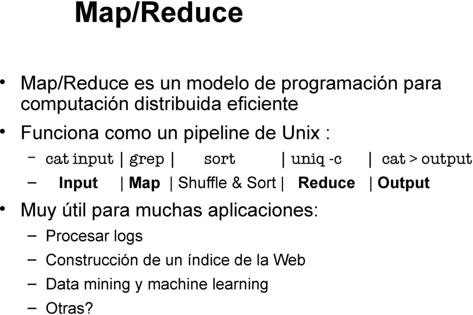 output Input Map Shuffle & Sort Reduce Output Muy útil para muchas aplicaciones: