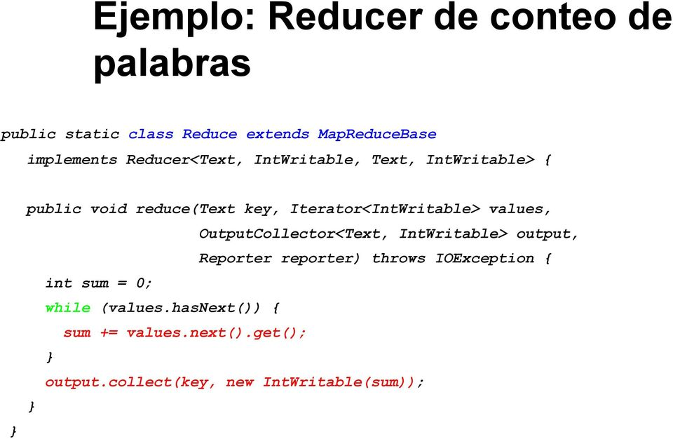 values, OutputCollector<Text, IntWritable> output, Reporter reporter) throws IOException { int sum =