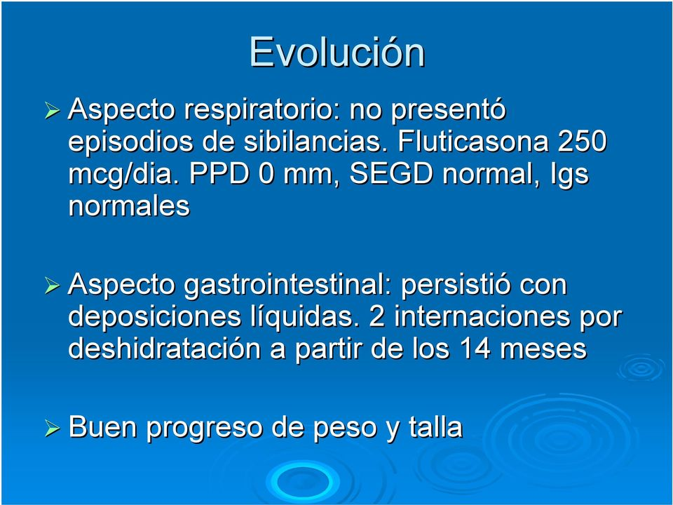 . PPD 0 mm, SEGD normal, Igs normales Aspecto gastrointestinal: