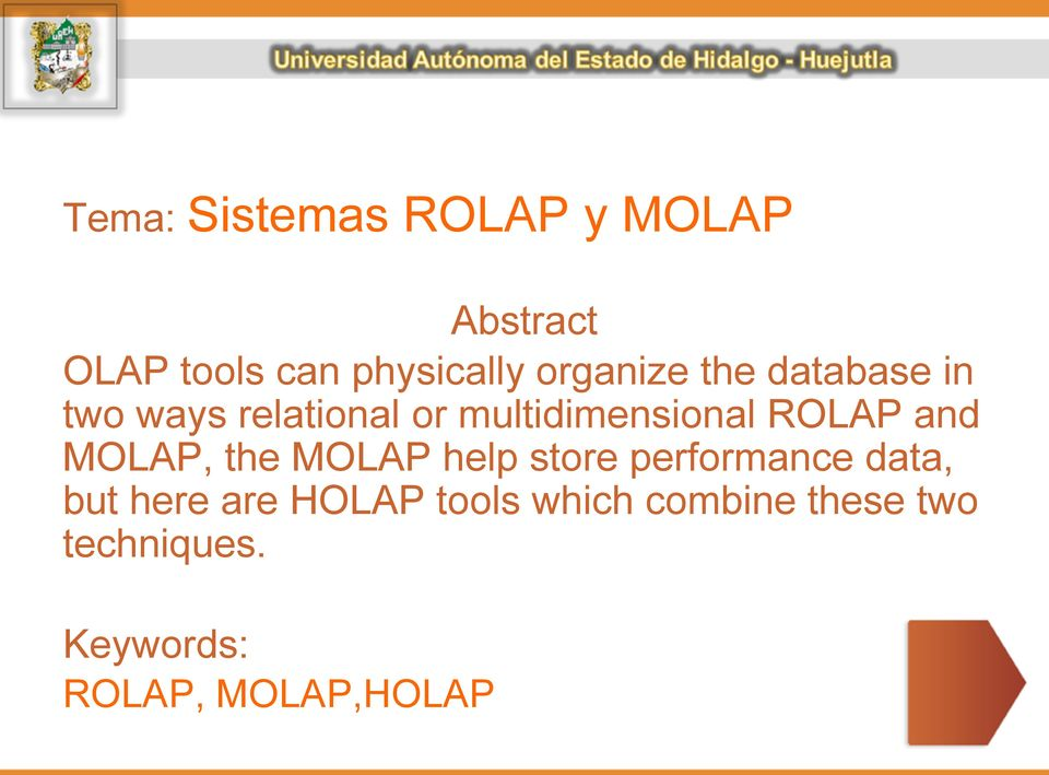 ROLAP and MOLAP, the MOLAP help store performance data, but here are