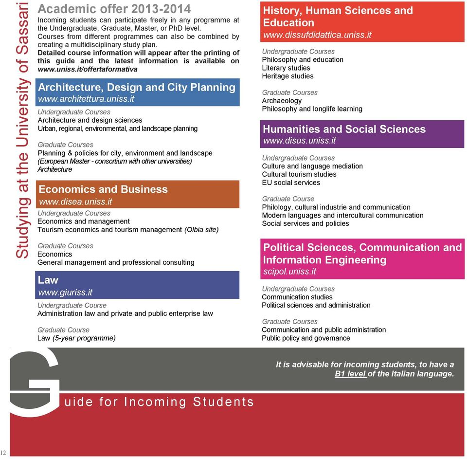 Detailed course information will appear after the printing of this guide and the latest information is available on www.uniss.it/offertaformativa Architecture, Design and City Planning www.