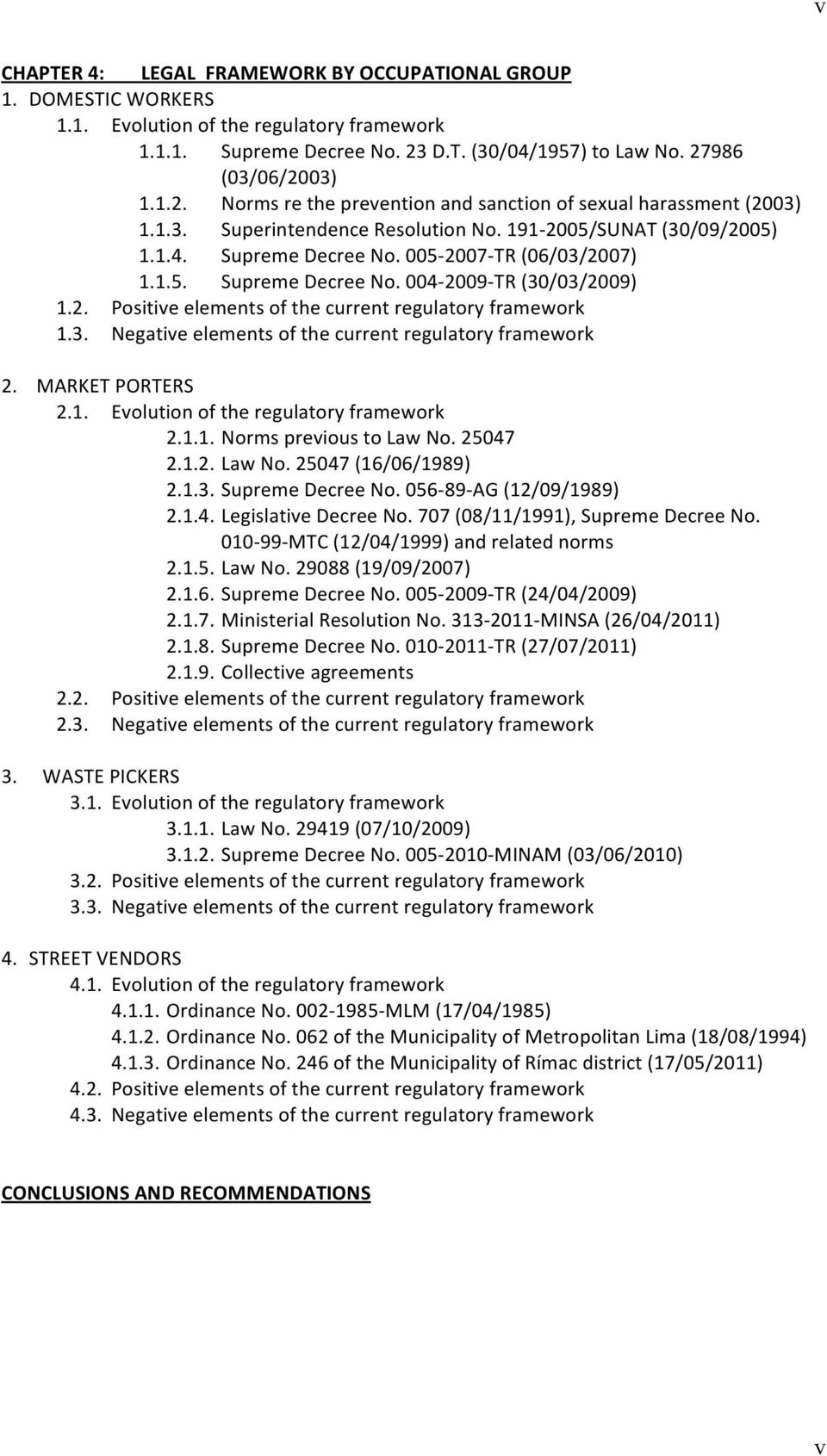 005-2007- TR (06/03/2007) 1.1.5. Supreme Decree No. 004-2009- TR (30/03/2009) 1.2. Positive elements of the current regulatory framework 1.3. Negative elements of the current regulatory framework 2.