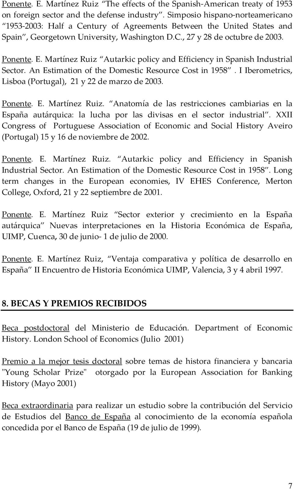 Martínez Ruiz Autarkic policy and Efficiency in Spanish Industrial Sector. An Estimation of the Domestic Resource Cost in 1958. I Iberometrics, Lisboa (Portugal), 21 y 22 de marzo de 2003. Ponente. E. Martínez Ruiz.