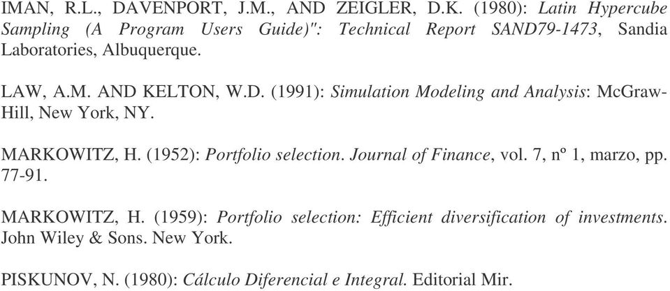 AND KELTON, W.D. (1991): Simulation Modeling and Analysis: McGraw- Hill, New York, NY. MARKOWITZ, H. (1952): Portfolio selection.