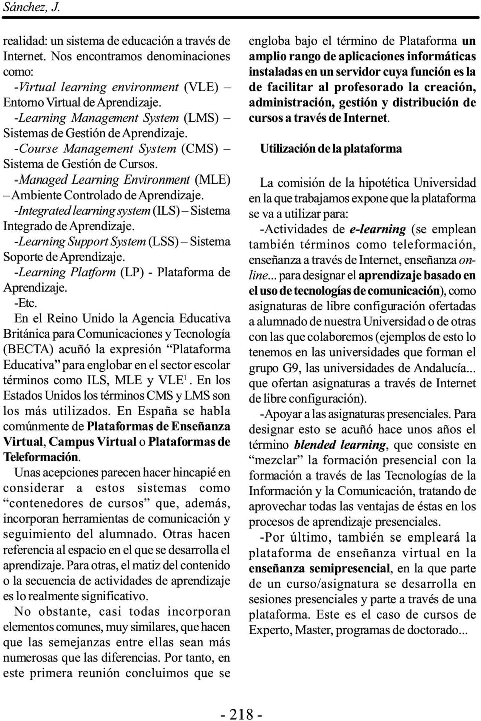 -Managed Learning Environment (MLE) Ambiente Controlado de Aprendizaje. -Integrated learning system(ils) Sistema Integrado de Aprendizaje.
