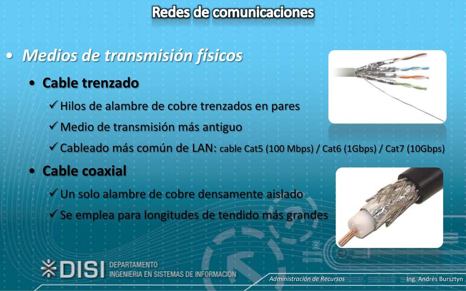 LAN: cable Cat5 (100 Mbps) / Cat6 (1Gbps) / Cat7 (10Gbps) Cable coaxial Un