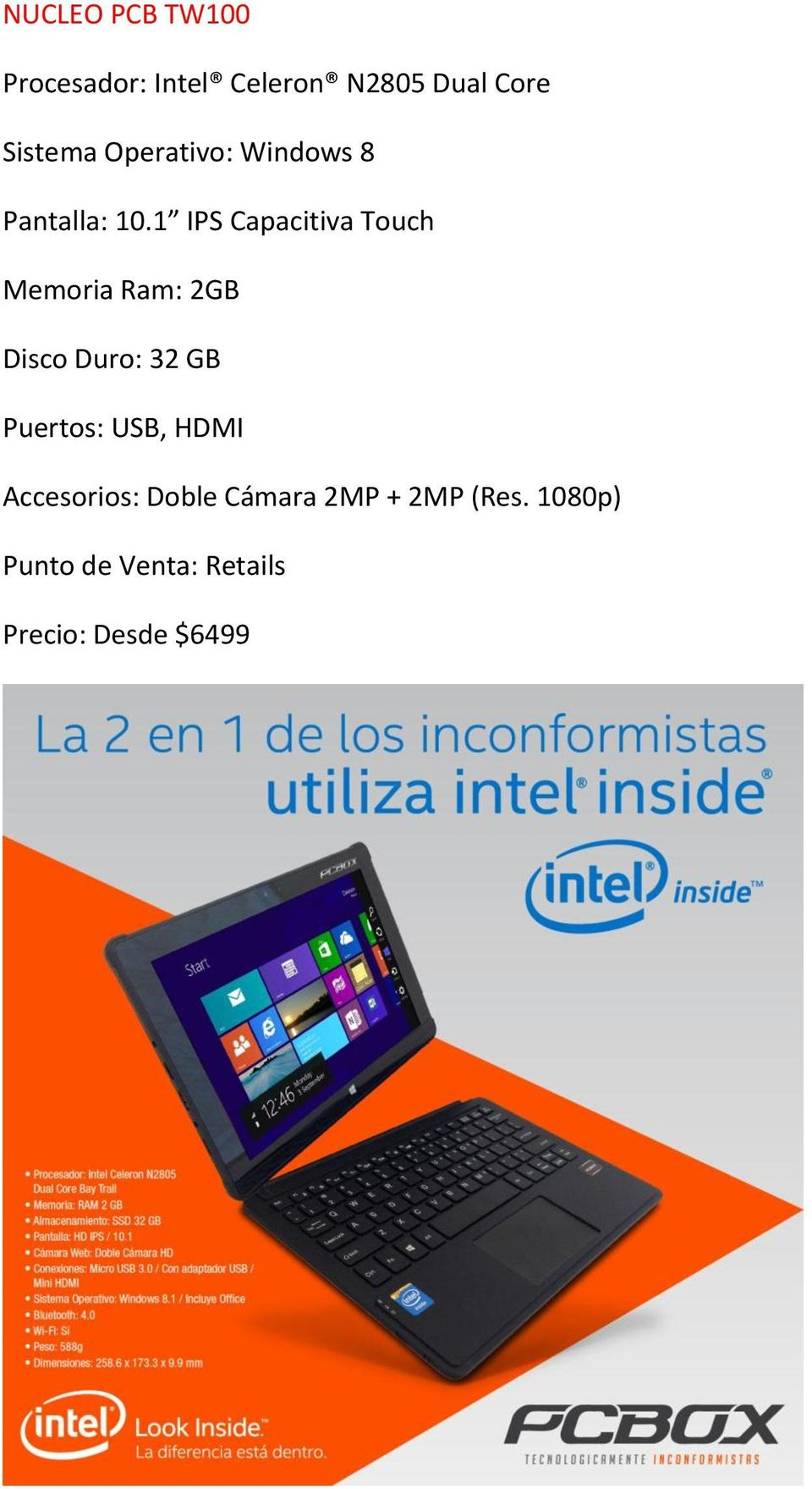 1 IPS Capacitiva Touch Memoria Ram: 2GB Disco Duro: 32 GB Puertos: