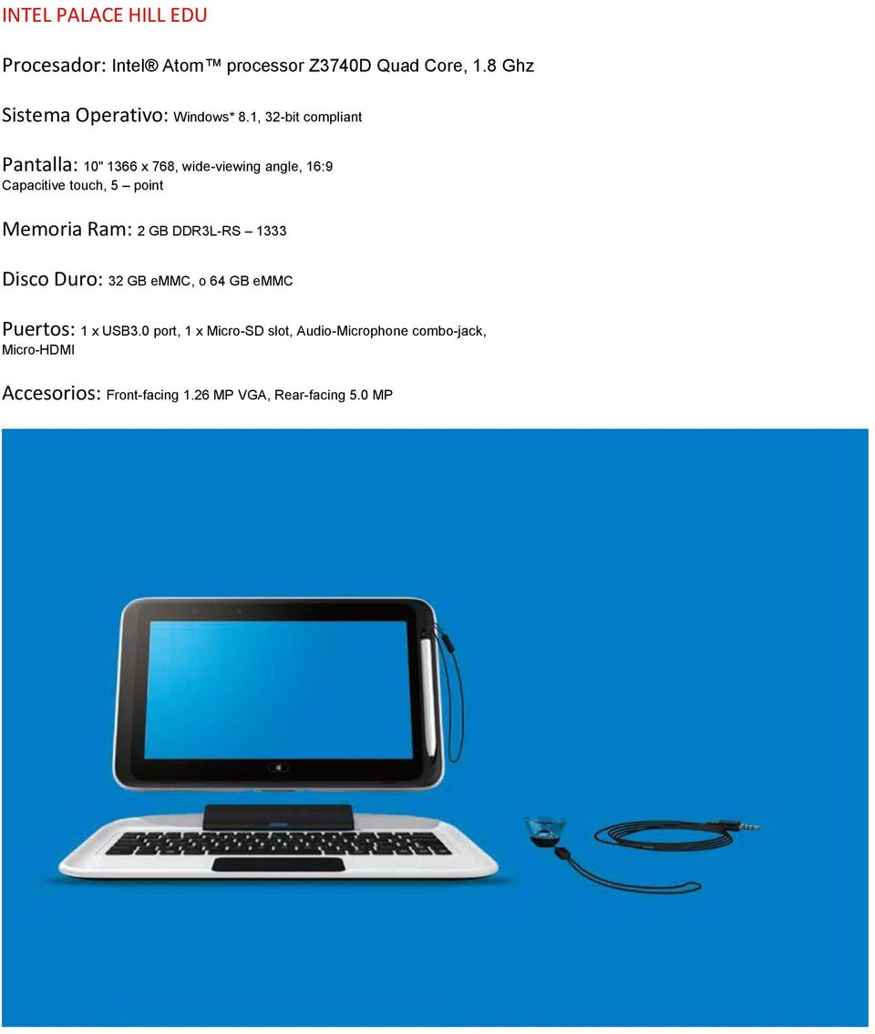 "1, 32-bit compliant Pantalla: 10"" 1366 x 768, wide-viewing angle, 16:9 Capacitive touch, 5 point Memoria"