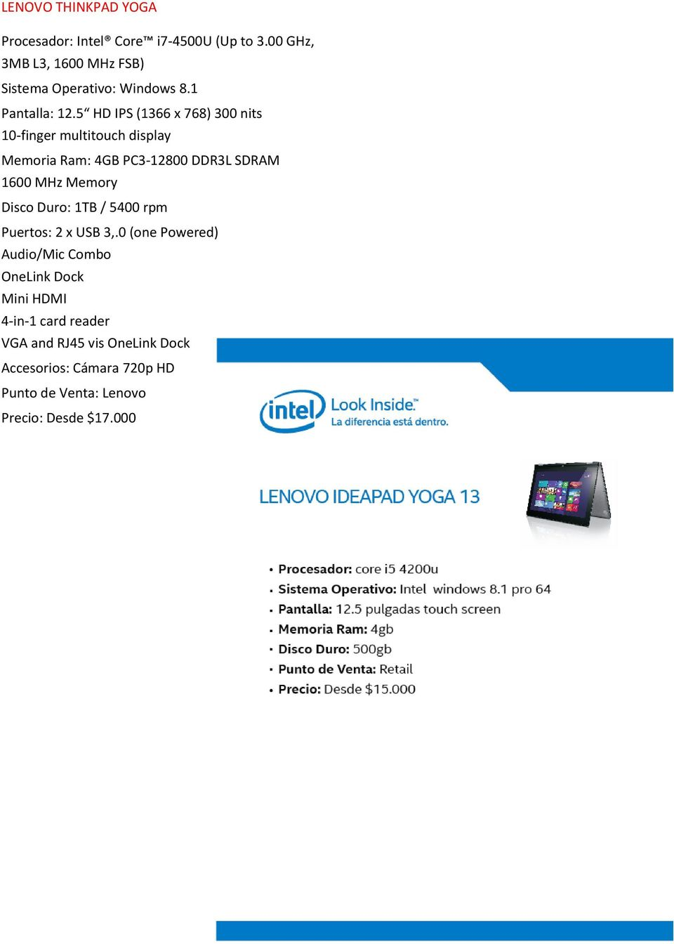 5 HD IPS (1366 x 768) 300 nits 10-finger multitouch display Memoria Ram: 4GB PC3-12800 DDR3L SDRAM 1600 MHz Memory