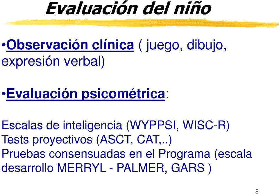 inteligencia (WYPPSI, WISC-R) Tests proyectivos (ASCT, CAT,.