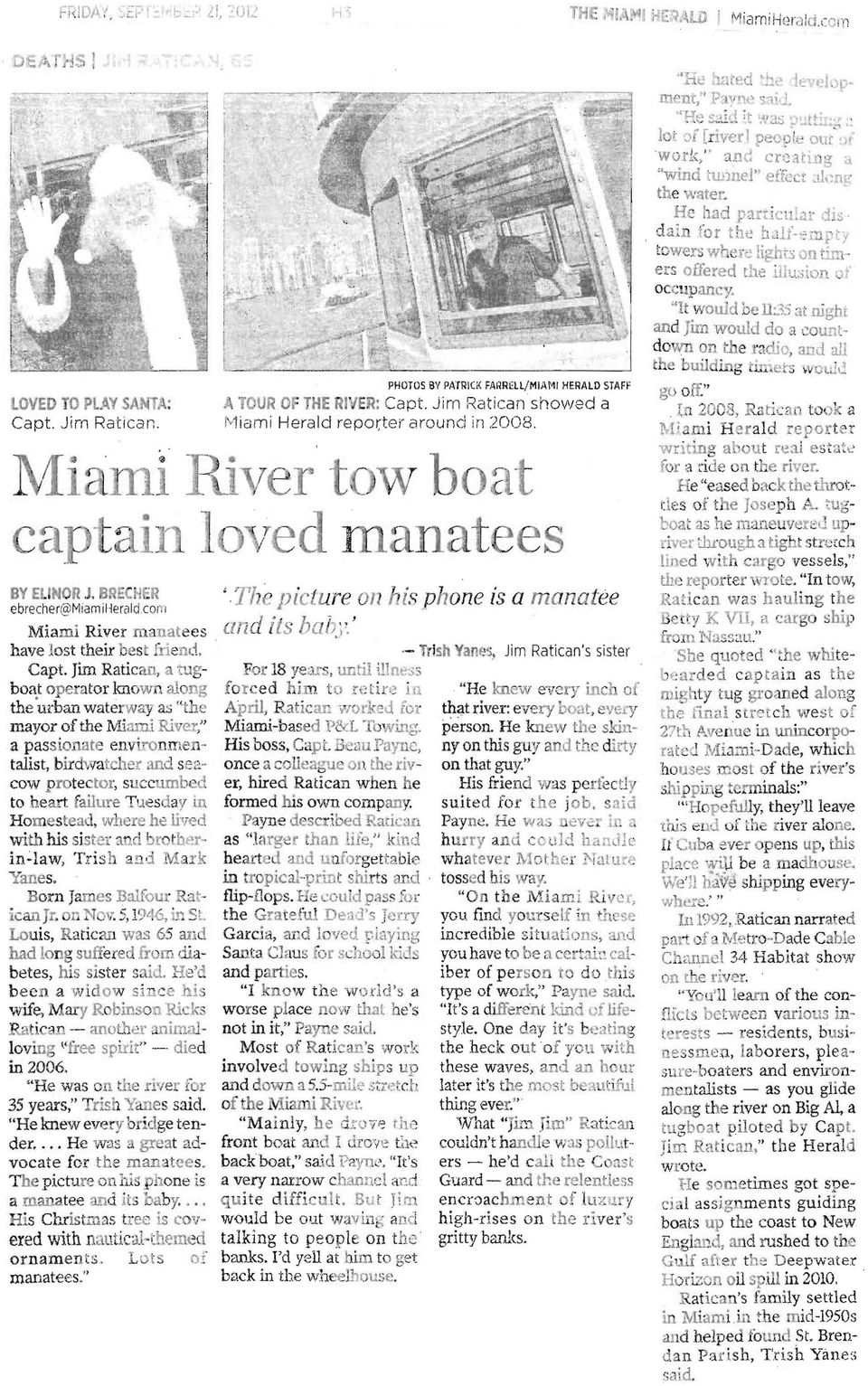 "Jim Ratican, a tugboat operator known along the'urban waterway as ""the mayor ofthe Miami River,"" a passionate env' onmentalist, birdwatcher and seacow orotector, succumbed to he art failure Tuesday"