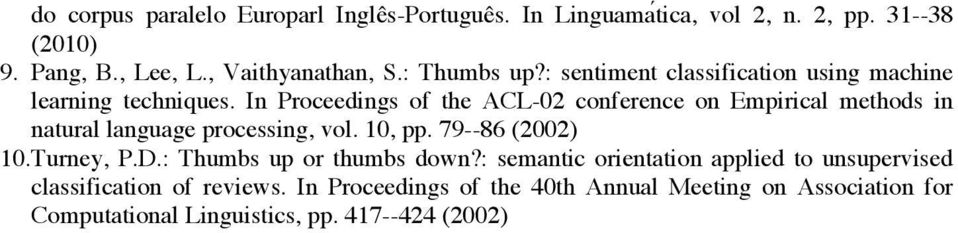 In Proceedings of the ACL-02 conference on Empirical methods in natural language processing, vol. 10, pp. 79--86 (2002) 10. Turney, P.D.
