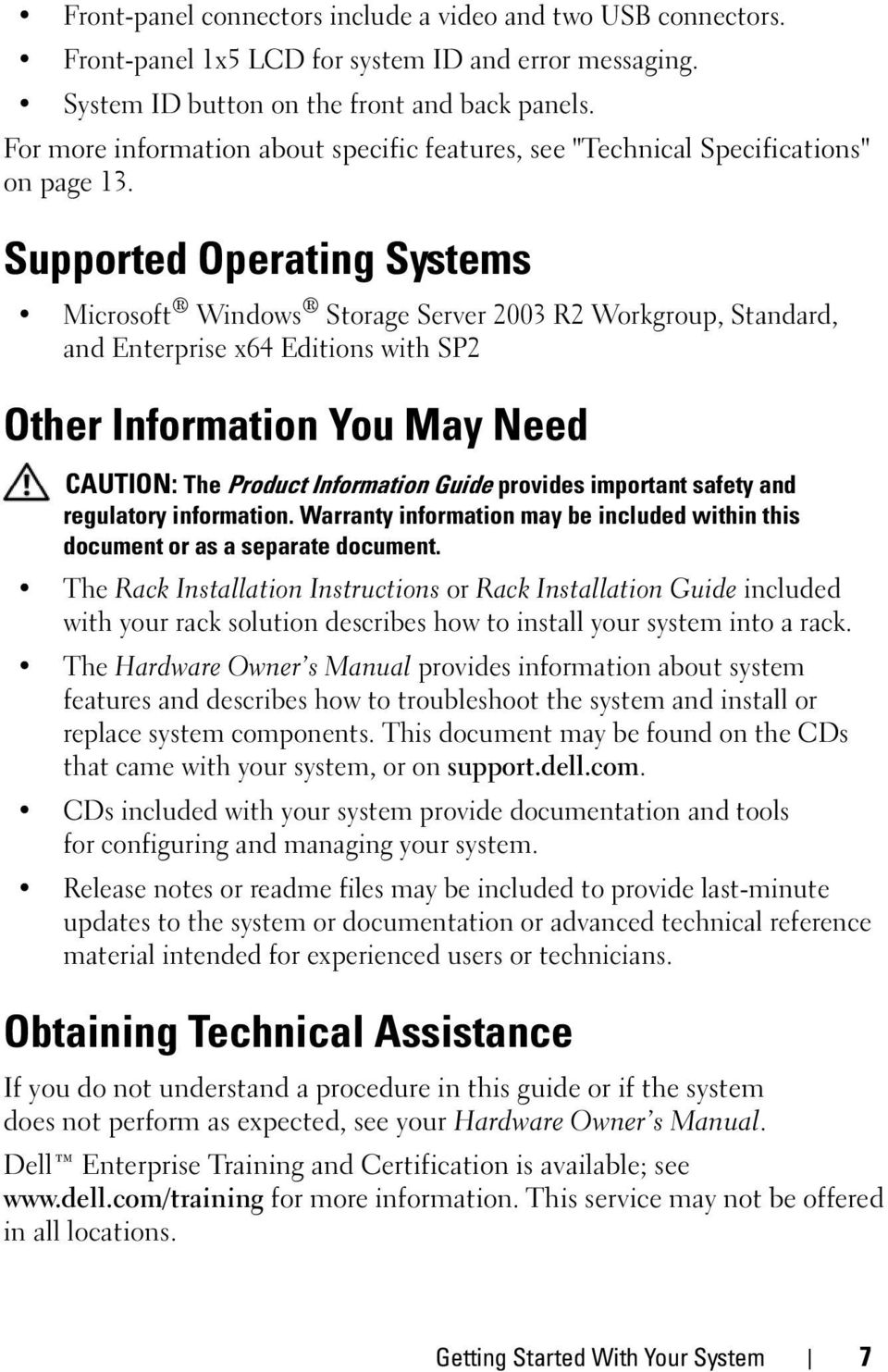 Supported Operating Systems Microsoft Windows Storage Server 2003 R2 Workgroup, Standard, and Enterprise x64 Editions with SP2 Other Information You May Need CAUTION: The Product Information Guide