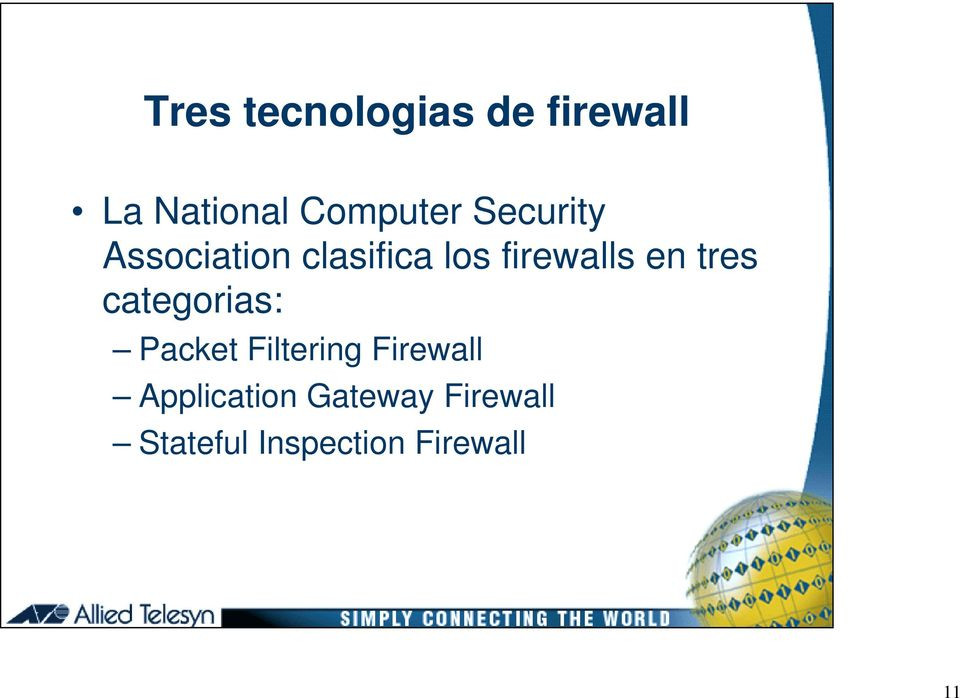 tres categorias: Packet Filtering Firewall