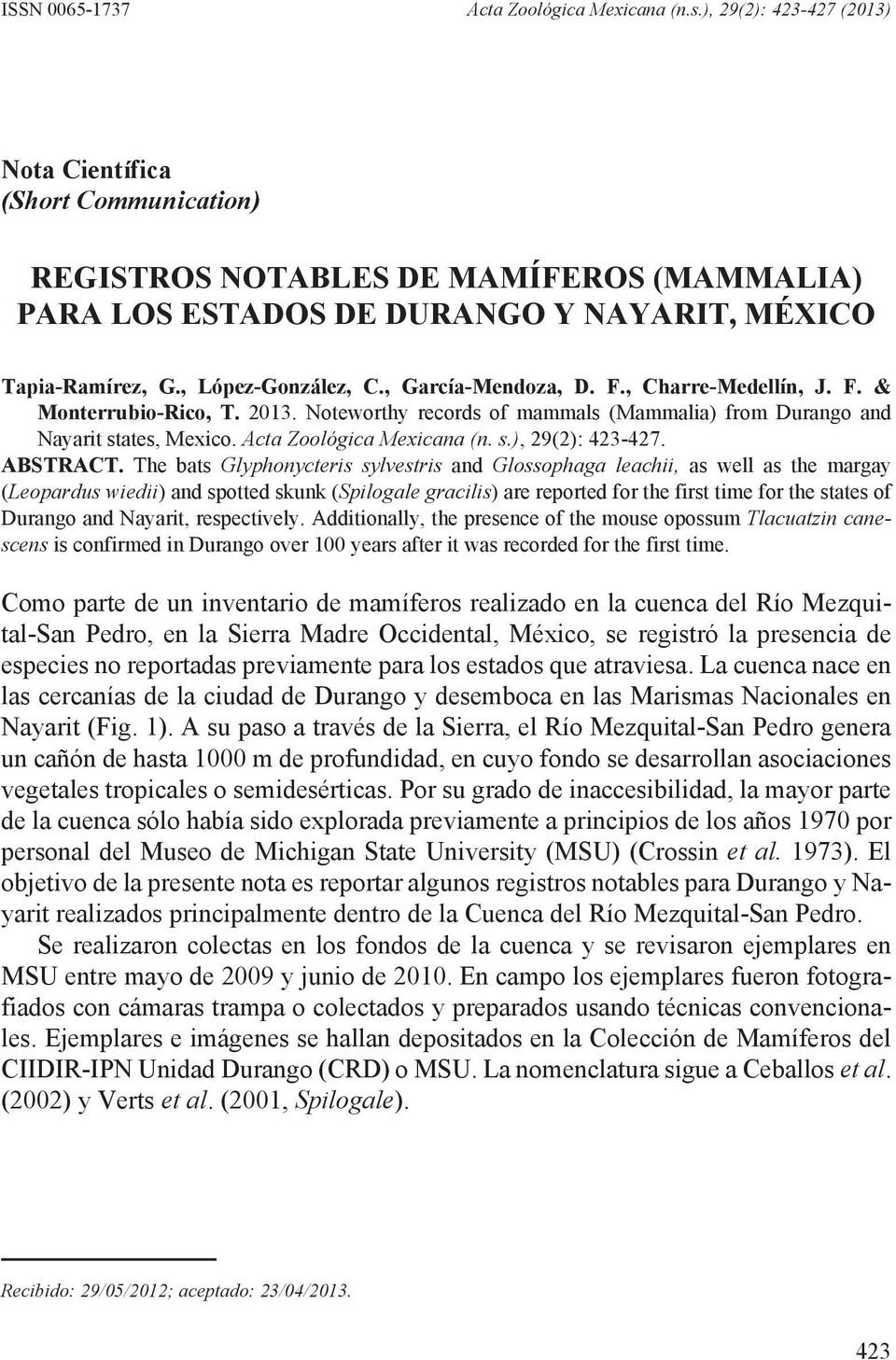 , López-González, C., García-Mendoza, D. F., Charre-Medellín, J. F. & Monterrubio-Rico, T. 2013. Noteworthy records of mammals (Mammalia) from Durango and Nayarit states, Mexico.