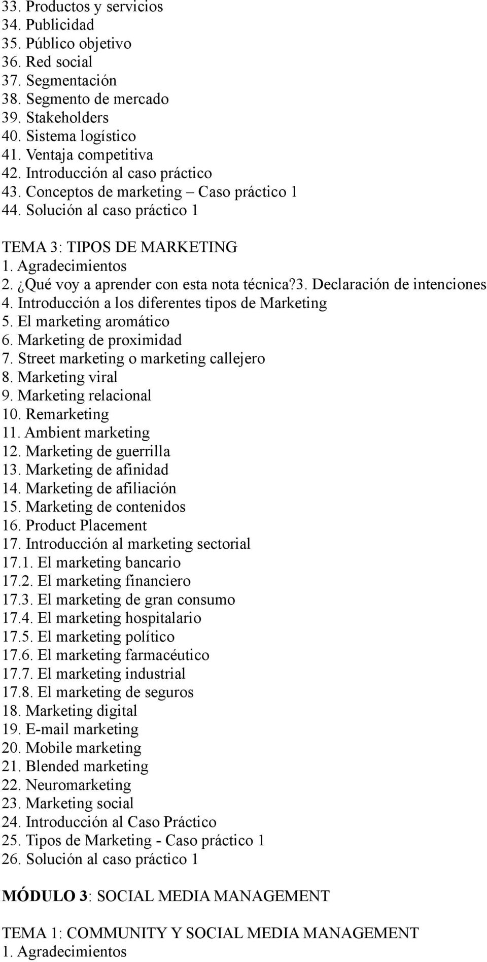El marketing aromático 6. Marketing de proximidad 7. Street marketing o marketing callejero 8. Marketing viral 9. Marketing relacional 10. Remarketing 11. Ambient marketing 12.