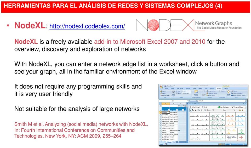 network edge list in a worksheet, click a button and see your graph, all in the familiar environment of the Excel window It does not require any programming skills