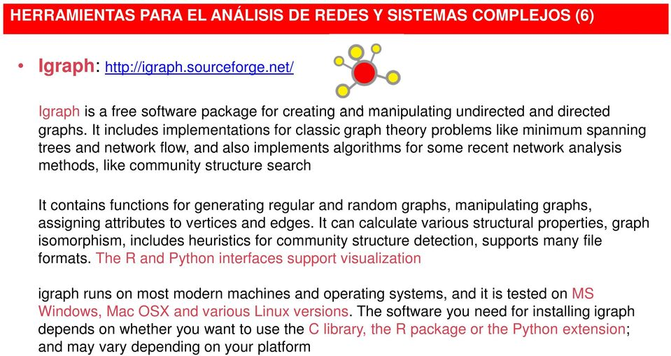 structure search It contains functions for generating regular and random graphs, manipulating graphs, assigning attributes to vertices and edges.