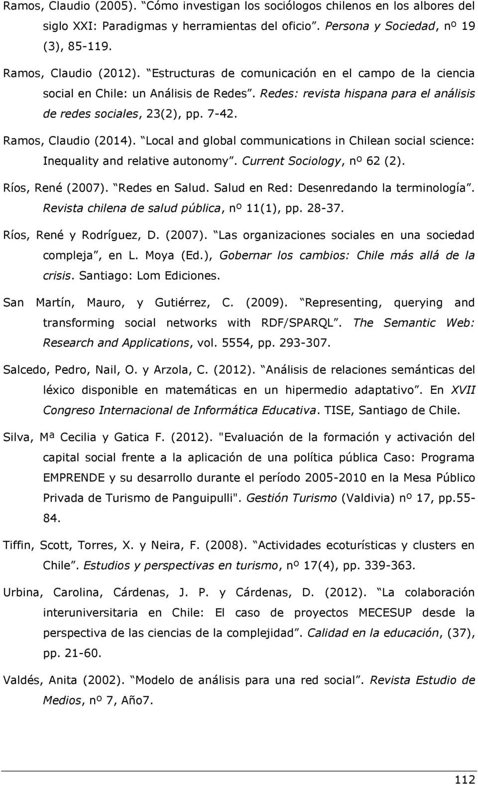 Local and global communications in Chilean social science: Inequality and relative autonomy. Current Sociology, nº 62 (2). Ríos, René (2007). Redes en Salud.