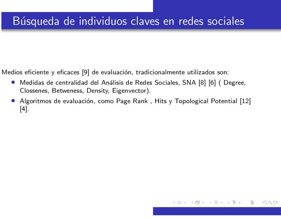 de Redes Sociales, SNA [8] [6] ( Degree, Clossenes, Betweness, Density,