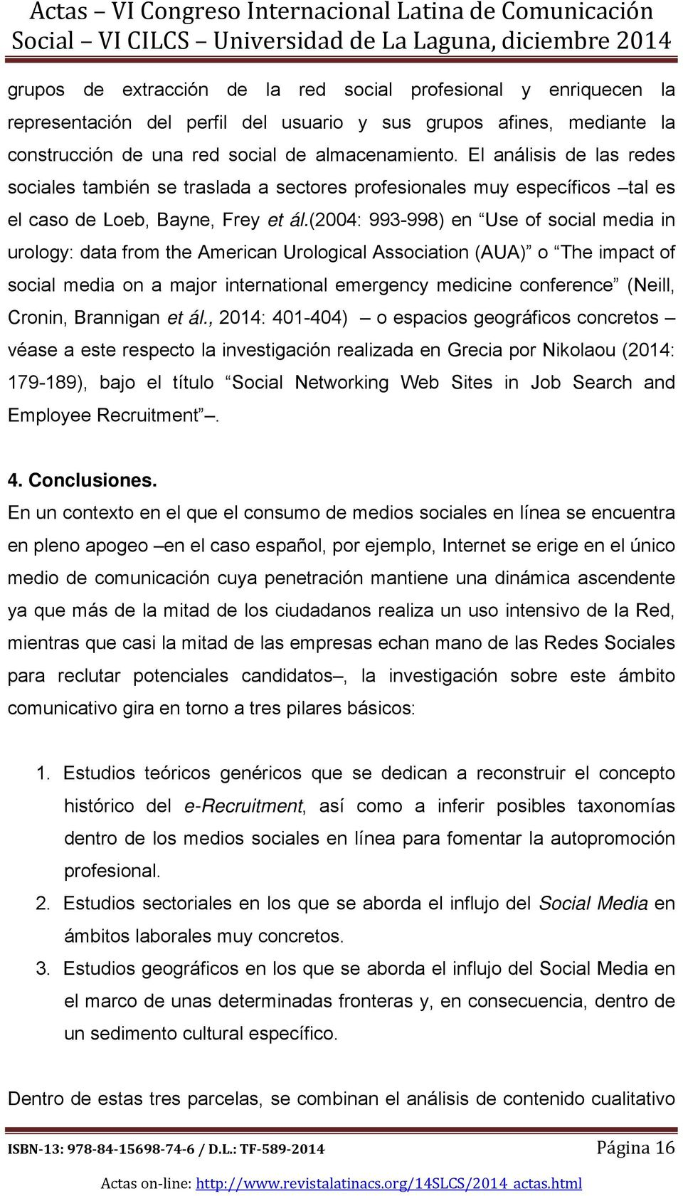 (2004: 993-998) en Use of social media in urology: data from the American Urological Association (AUA) o The impact of social media on a major international emergency medicine conference (Neill,
