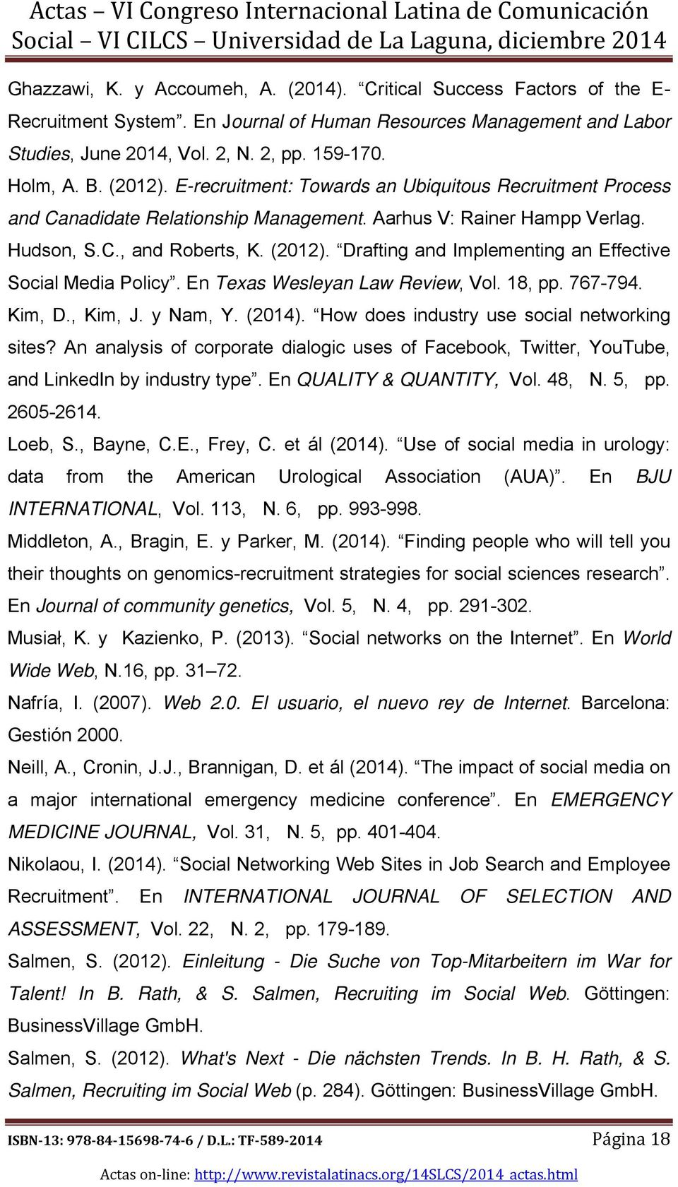 Drafting and Implementing an Effective Social Media Policy. En Texas Wesleyan Law Review, Vol. 18, pp. 767-794. Kim, D., Kim, J. y Nam, Y. (2014). How does industry use social networking sites?
