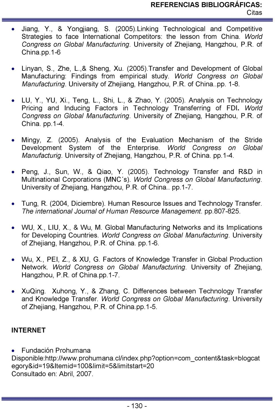 World Congress on Global Manufacturing. University of Zhejiang, Hangzhou, P.R. of China..pp. 1-8. LU, Y., YU, Xi., Teng, L., Shi, L., & Zhao, Y. (2005).