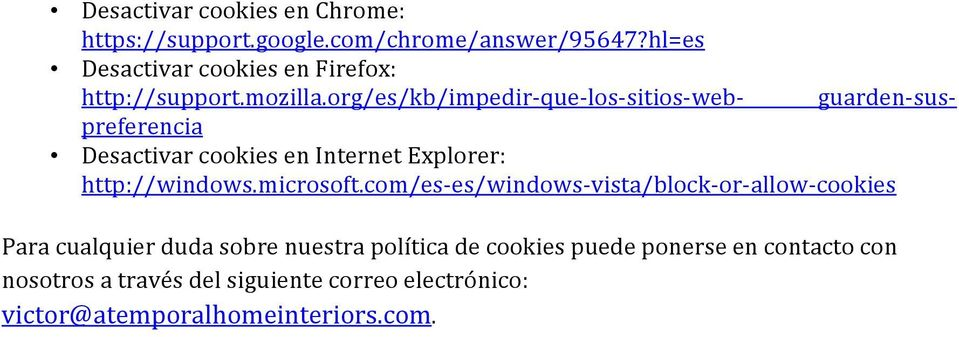 org/es/kb/impedir- que- los- sitios- web- guarden- sus- preferencia Desactivar cookies en Internet Explorer: http://windows.