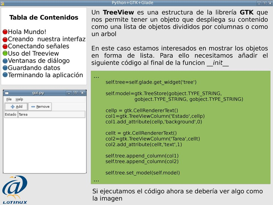 treestore(gobject.type_string, gobject.type_string, gobject.type_string) cellp = gtk.cellrenderertext() col1=gtk.treeviewcolumn('estado',cellp) col1.add_attribute(cellp,'background',0) cellt = gtk.
