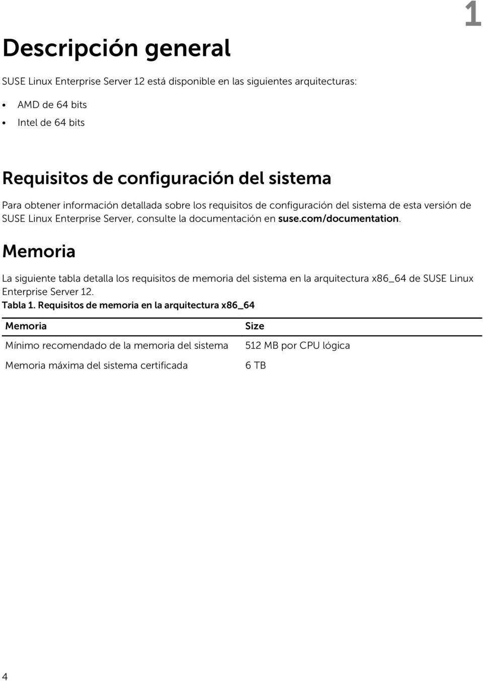 en suse.com/documentation. Memoria La siguiente tabla detalla los requisitos de memoria del sistema en la arquitectura x86_64 de SUSE Linux Enterprise Server 12. Tabla 1.