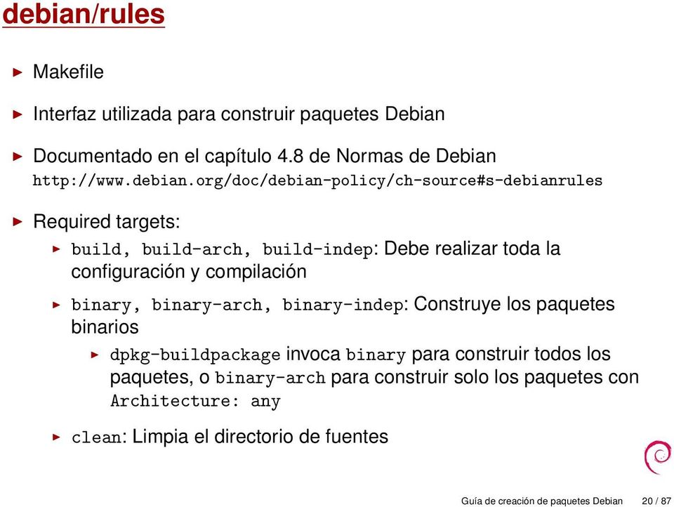 org/doc/debian-policy/ch-source#s-debianrules Required targets: build, build-arch, build-indep: Debe realizar toda la configuración y