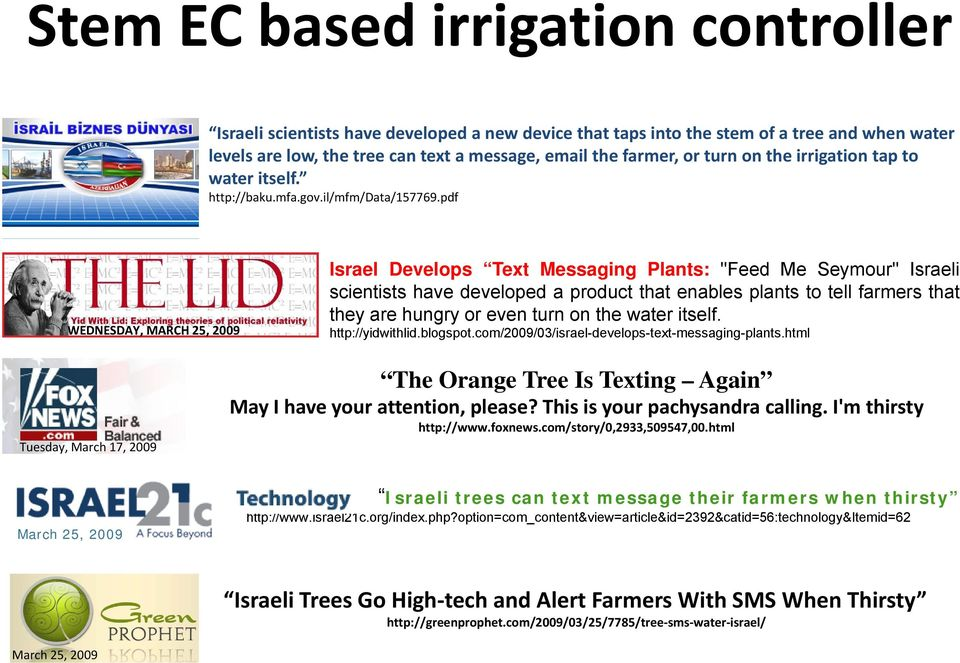 "pdf WEDNESDAY, MARCH 25, 2009 Israel Develops Text Messaging Plants: ""Feed Me Seymour"" Israeli scientists have developed a product that enables plants to tell farmers that they are hungry or even"