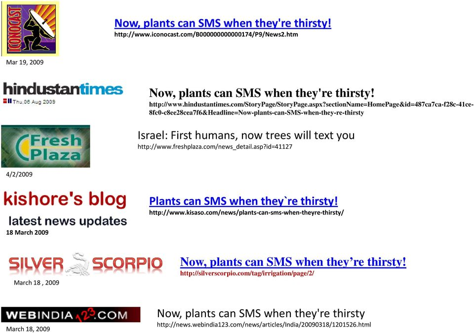 sectionname=homepage&id=487ca7ca-f28c-41ce- y g p g 8fc0-c8ee28cea7f6&Headline=Now-plants-can-SMS-when-they-re-thirsty Israel: First humans, now trees will text you http://www.freshplaza.