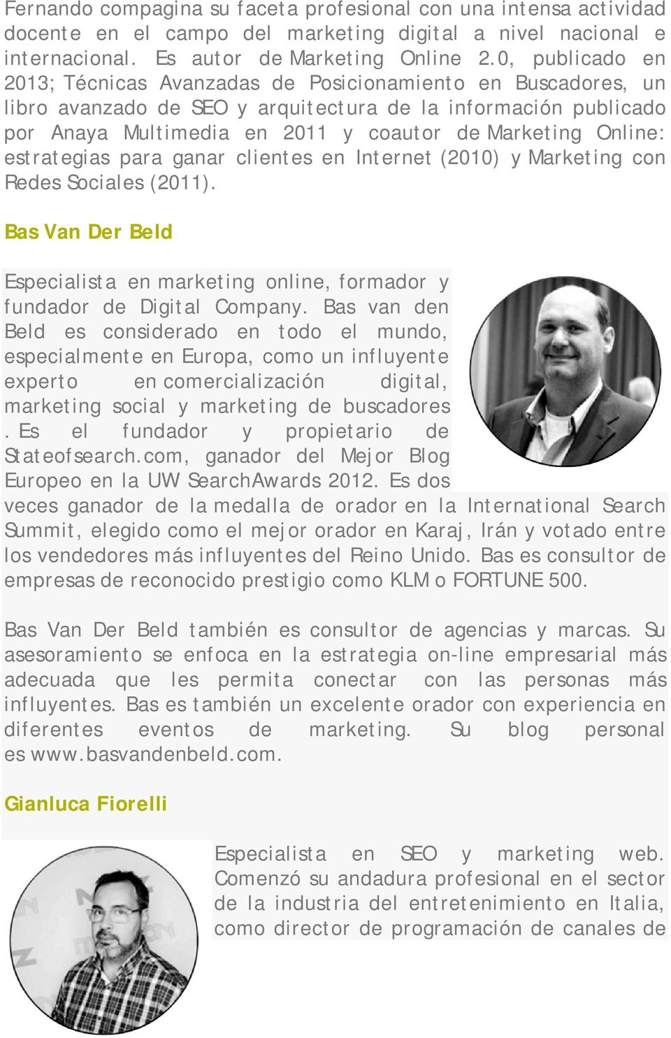 Online: estrategias para ganar clientes en Internet (2010) y Marketing con Redes Sociales (2011). Bas Van Der Beld Especialista en marketing online, formador y fundador de Digital Company.