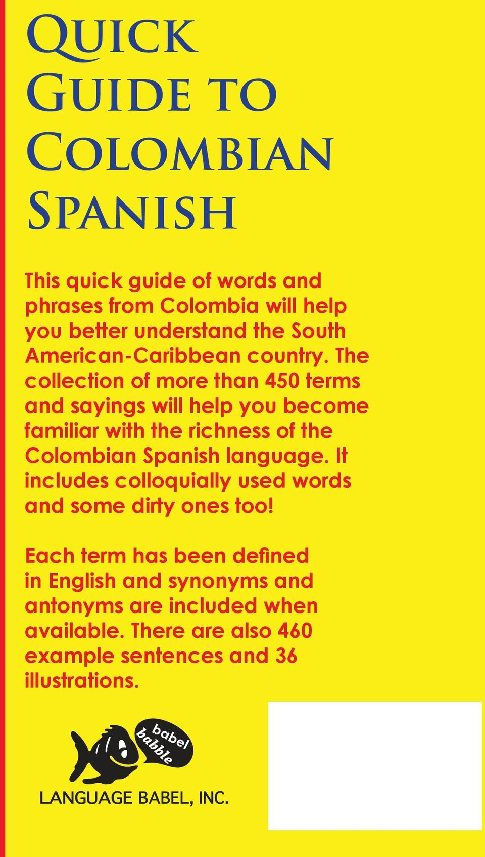 The collection of more than 450 terms and sayings will help you become familiar with the richness of the Colombian Spanish