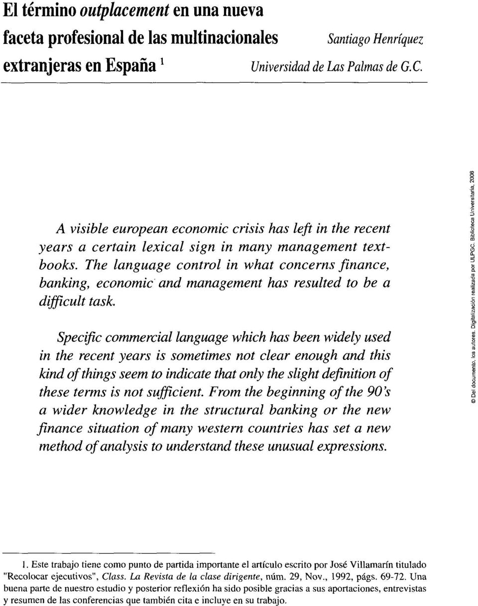 The language control in what concerns finance, banking, economic and management has resulted to be a difficult task.