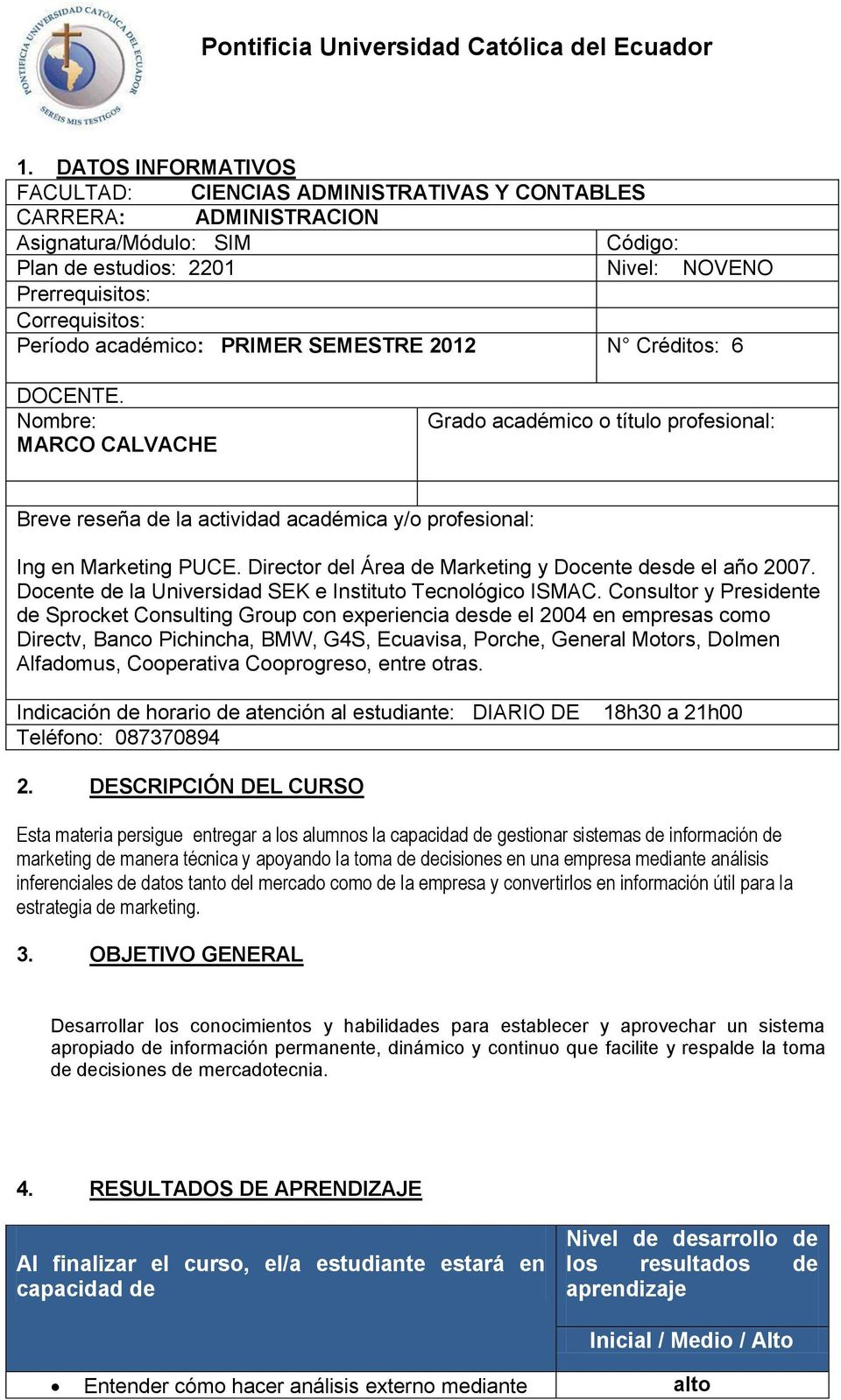Director del Área de Marketing y Docente desde el año 2007. Docente de la Universidad SEK e Instituto Tecnológico ISMAC.