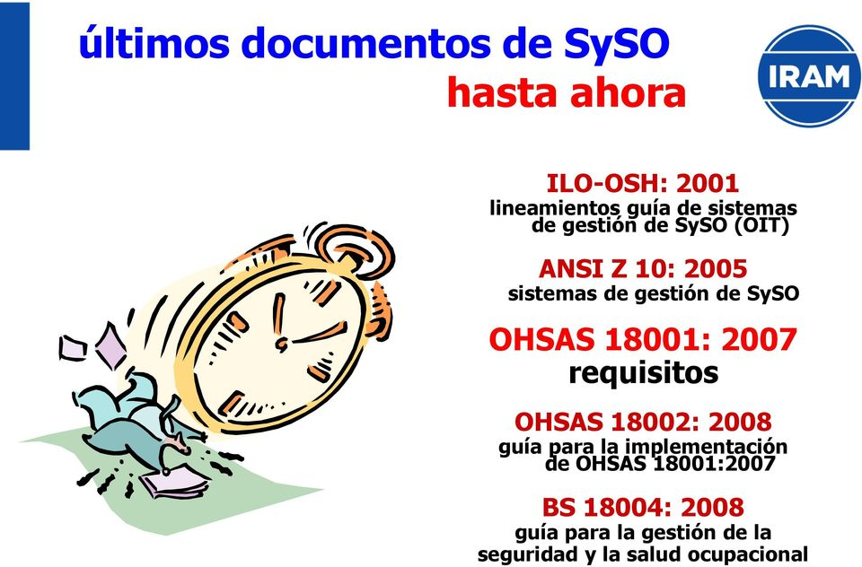 OHSAS 18001: 2007 requisitos OHSAS 18002: 2008 guía para la implementación de