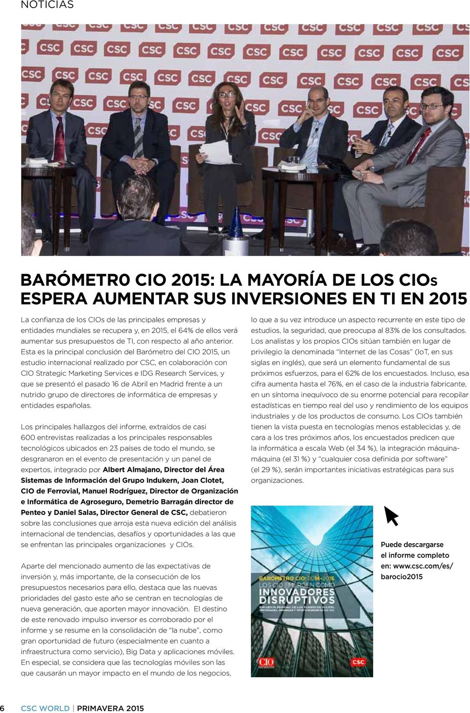 Esta es la principal conclusión del Barómetro del CIO 2015, un estudio internacional realizado por CSC, en colaboración con CIO Strategic Marketing Services e IDG Research Services, y que se presentó