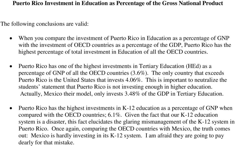 Puerto Rico has one of the highest investments in Tertiary Education (HEd) as a percentage of GNP of all the OECD countries (3.6%).