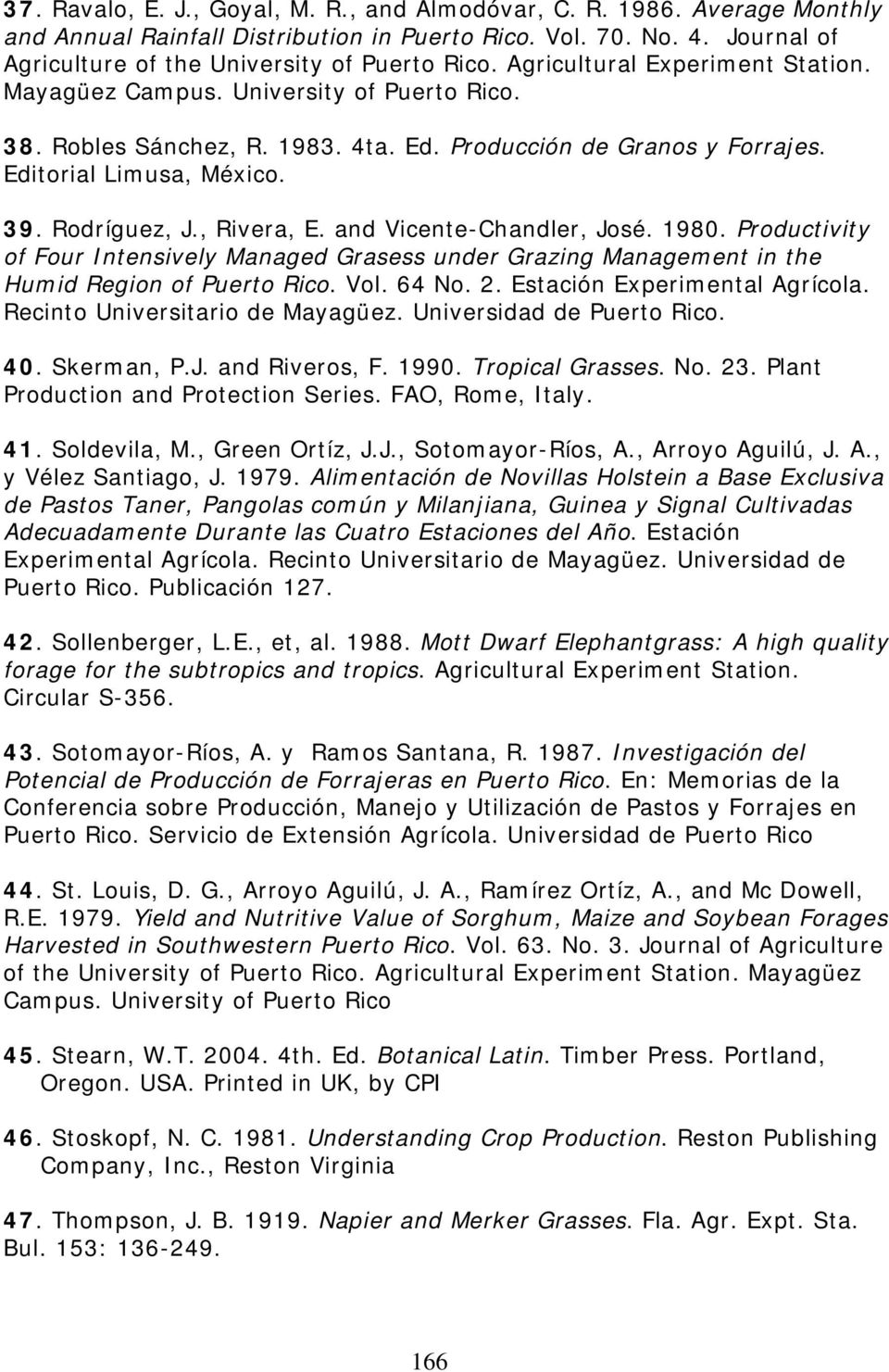 , Rivera, E. and Vicente-Chandler, José. 1980. Productivity of Four Intensively Managed Grasess under Grazing Management in the Humid Region of Puerto Rico. Vol. 64 No. 2.