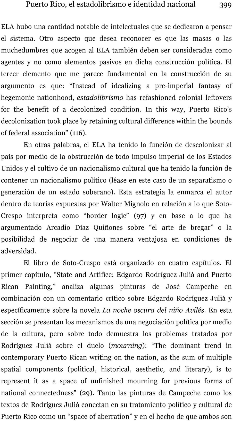 El tercer elemento que me parece fundamental en la construcción de su argumento es que: Instead of idealizing a pre-imperial fantasy of hegemonic nationhood, estadolibrismo has refashioned colonial