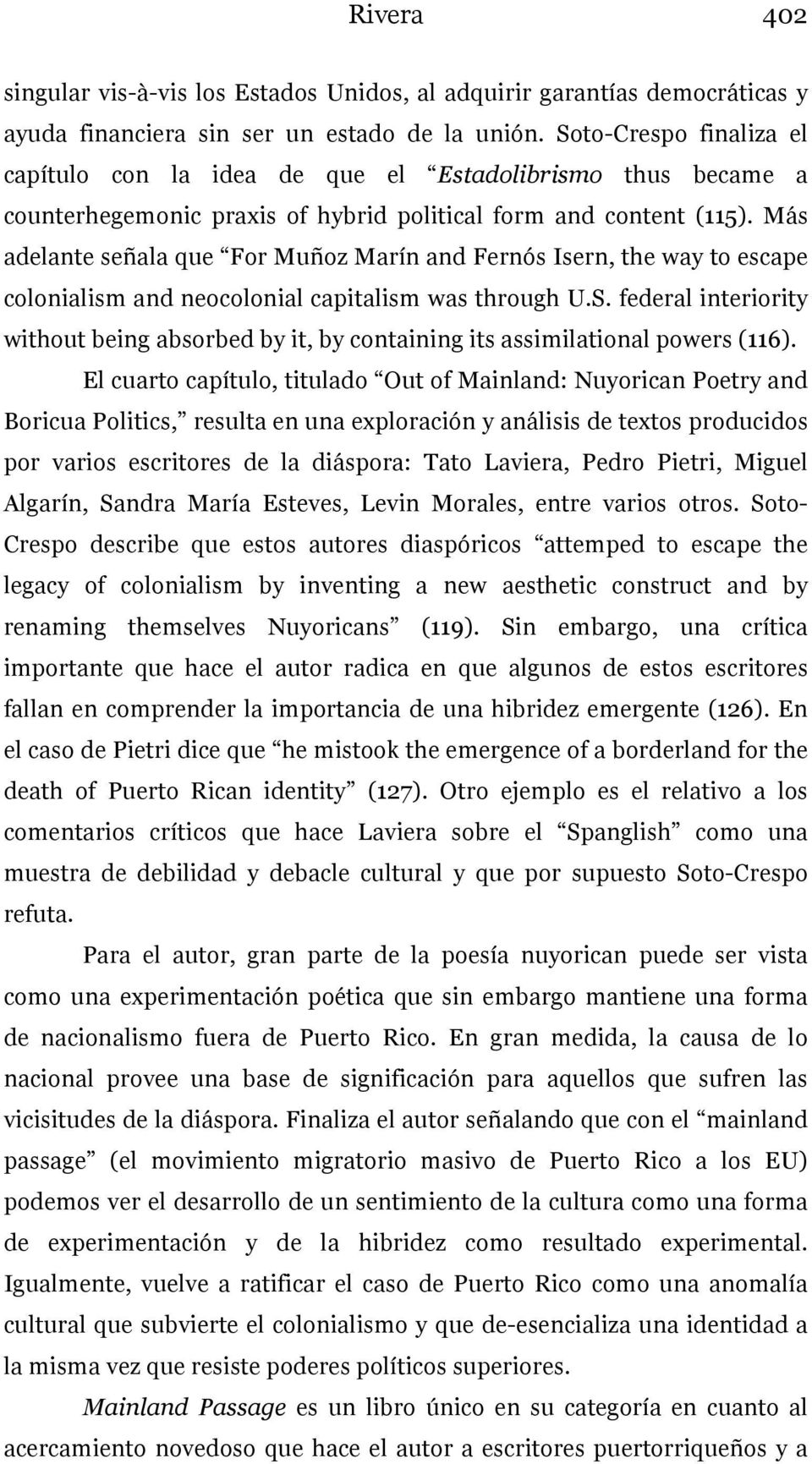 Más adelante señala que For Muñoz Marín and Fernós Isern, the way to escape colonialism and neocolonial capitalism was through U.S.