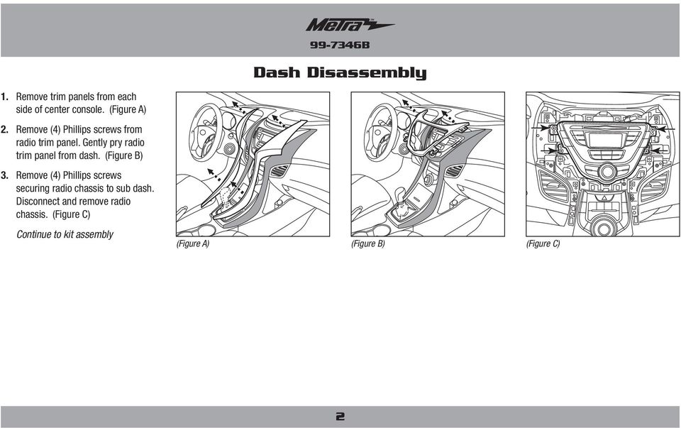 Gently pry radio trim panel from dash. 3.