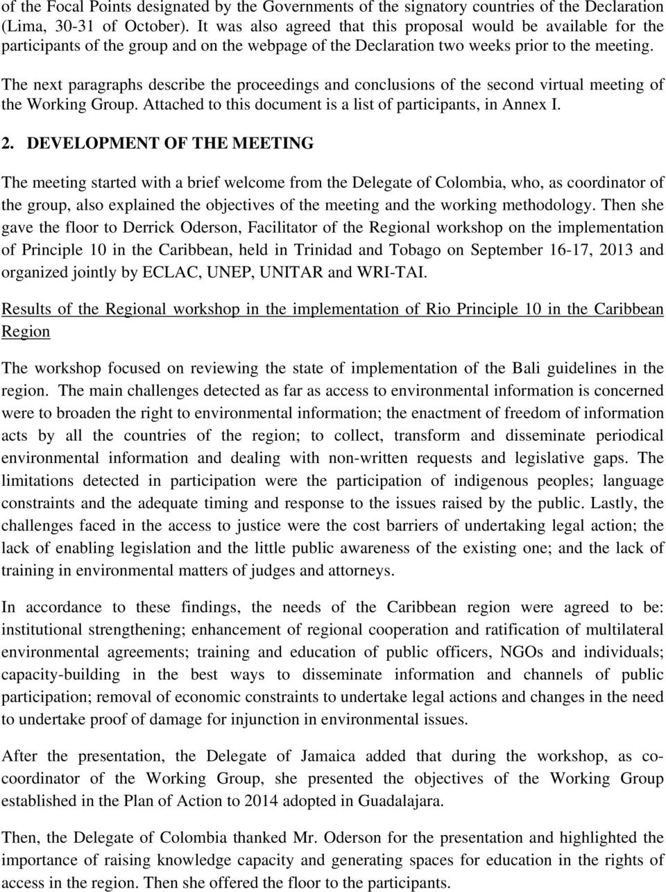 The next paragraphs describe the proceedings and conclusions of the second virtual meeting of the Working Group. Attached to this document is a list of participants, in Annex I. 2.