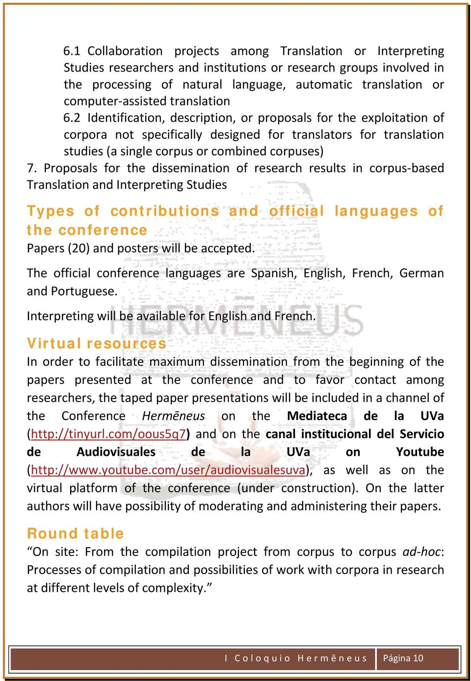 2 Identification, description, or proposals for the exploitation of corpora not specifically designed for translators for translation studies (a single corpus or combined corpuses) 7.